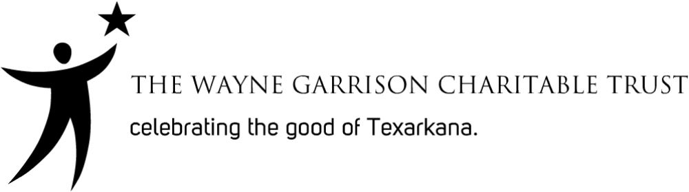 The Wayne Garrison Charitable Trust Celebrating the good of Texarkana